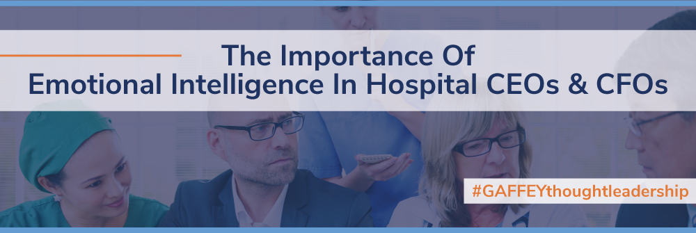 The Importance of Emotional Intelligence in Hospital CEOs and CFOs