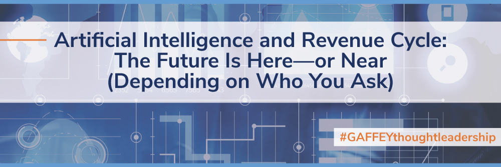 Artificial Intelligence and Revenue Cycle: The Future Is Here—or Near (Depending on Who You Ask)