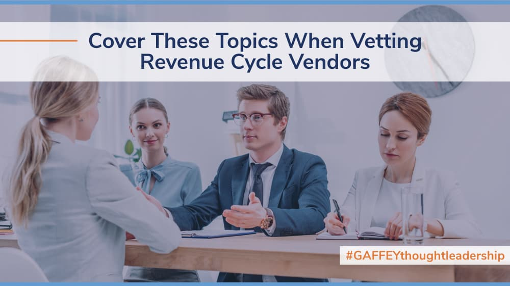 Cover These Topics When Vetting Revenue Cycle Vendors