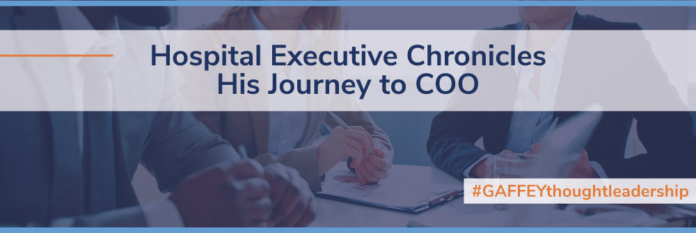 Hospital Executive Chronicles His Journey to COO