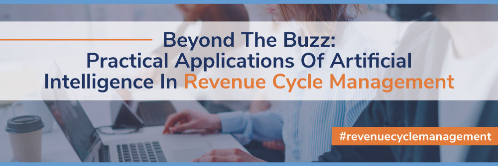 Beyond the Buzz: Practical Applications of Artificial Intelligence in Revenue Cycle Management